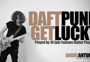 Daft Punk – Get Lucky | Played by 10 Epic Famous Guitar Players | Andre Antunes